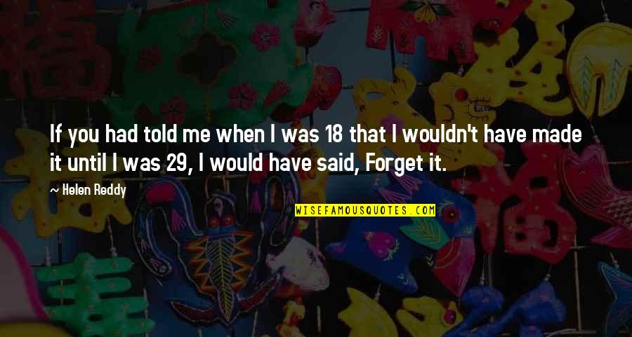 Fullofem Quotes By Helen Reddy: If you had told me when I was