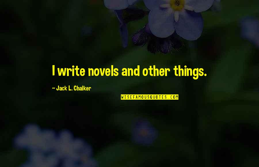 Fullofem Quotes By Jack L. Chalker: I write novels and other things.