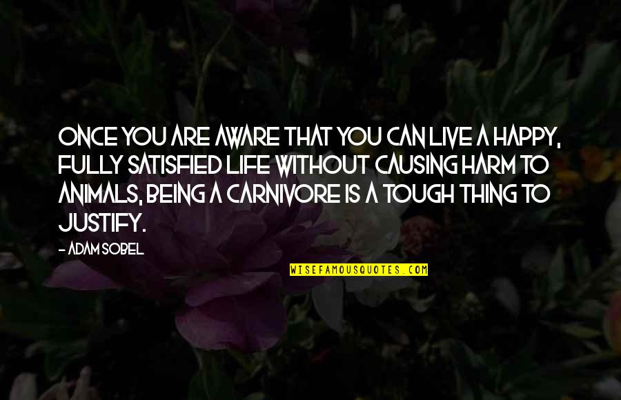 Fully Happy Quotes By Adam Sobel: Once you are aware that you can live