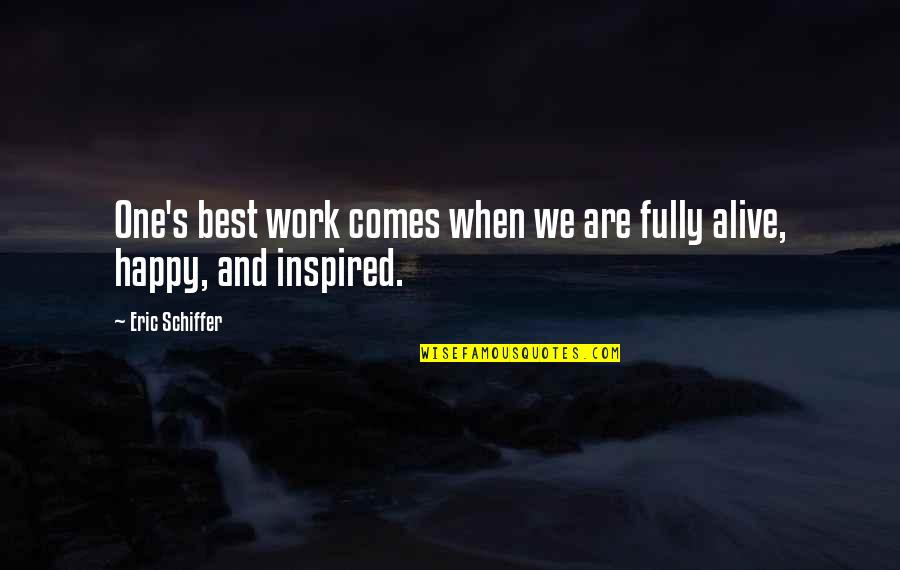 Fully Happy Quotes By Eric Schiffer: One's best work comes when we are fully