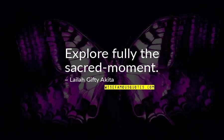Fully Happy Quotes By Lailah Gifty Akita: Explore fully the sacred-moment.