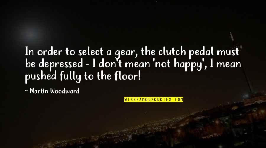 Fully Happy Quotes By Martin Woodward: In order to select a gear, the clutch