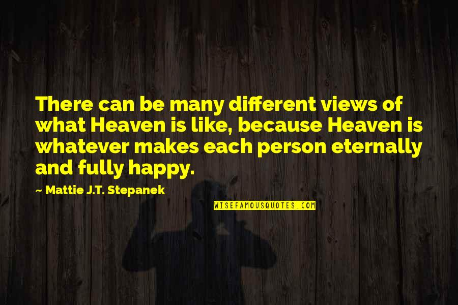 Fully Happy Quotes By Mattie J.T. Stepanek: There can be many different views of what