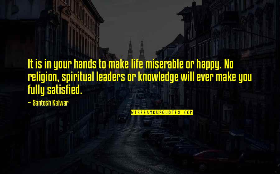 Fully Happy Quotes By Santosh Kalwar: It is in your hands to make life