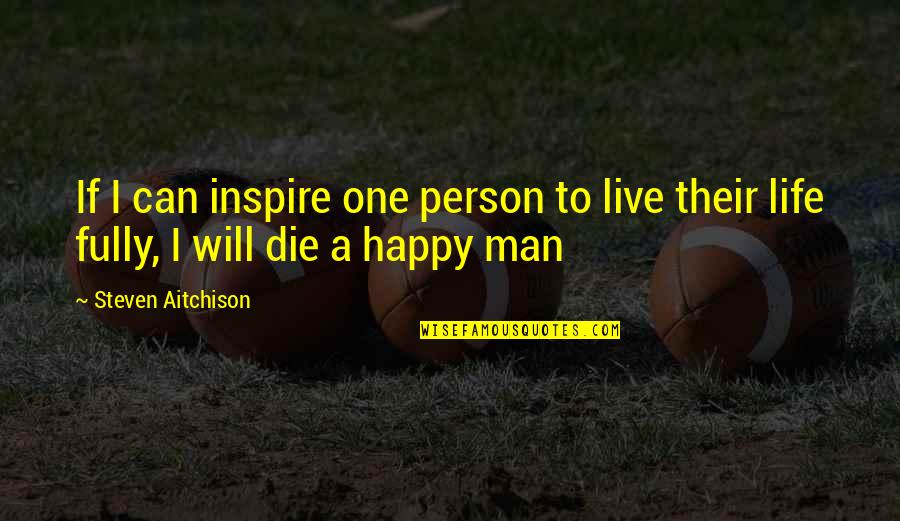 Fully Happy Quotes By Steven Aitchison: If I can inspire one person to live