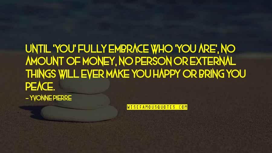 Fully Happy Quotes By Yvonne Pierre: Until 'you' FULLY embrace who 'you are', no