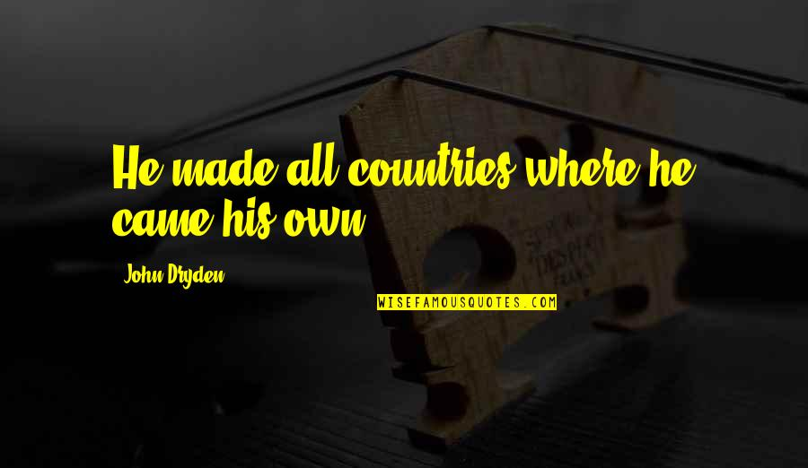 Fun And Flirty Quotes By John Dryden: He made all countries where he came his
