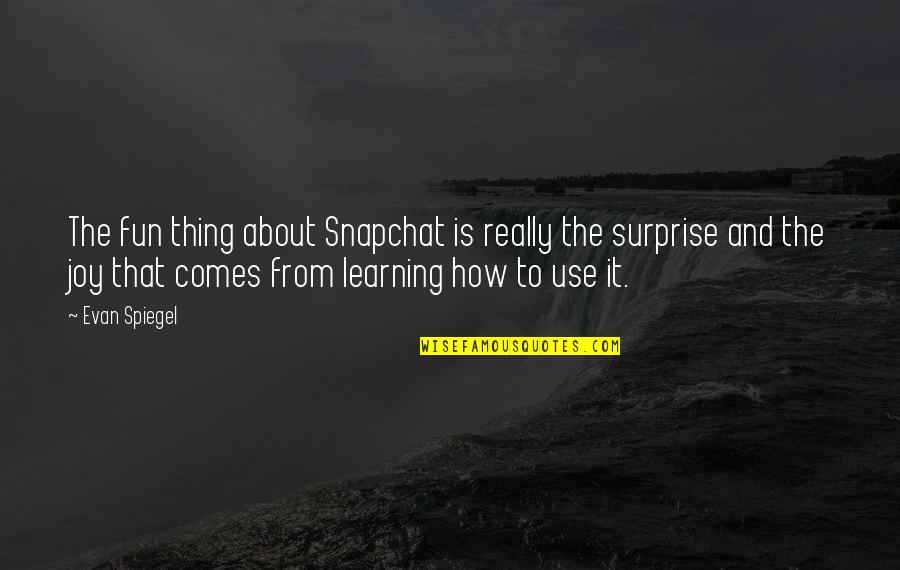 Fun And Learning Quotes By Evan Spiegel: The fun thing about Snapchat is really the
