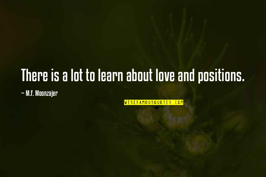 Fun And Learning Quotes By M.F. Moonzajer: There is a lot to learn about love