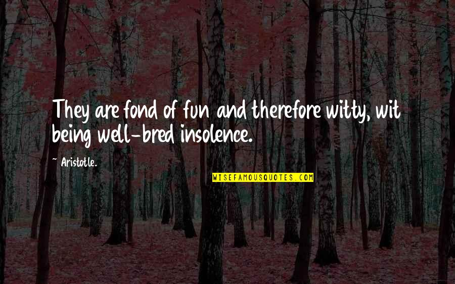 Fun And Witty Quotes By Aristotle.: They are fond of fun and therefore witty,