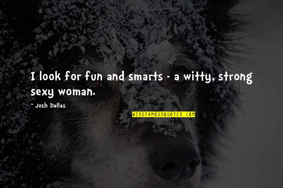 Fun And Witty Quotes By Josh Dallas: I look for fun and smarts - a