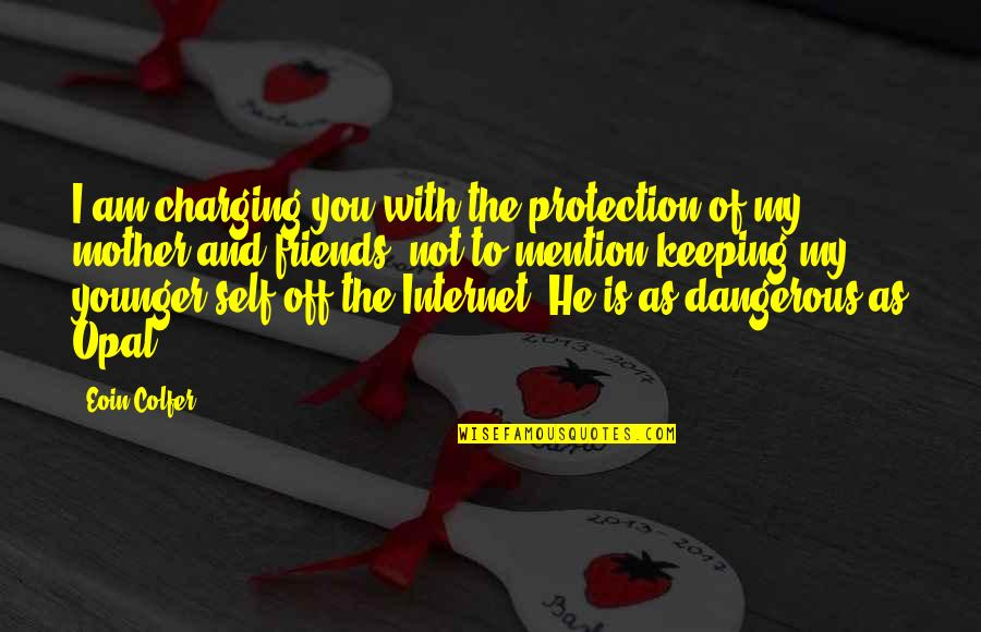 Fun Best Friends Quotes By Eoin Colfer: I am charging you with the protection of
