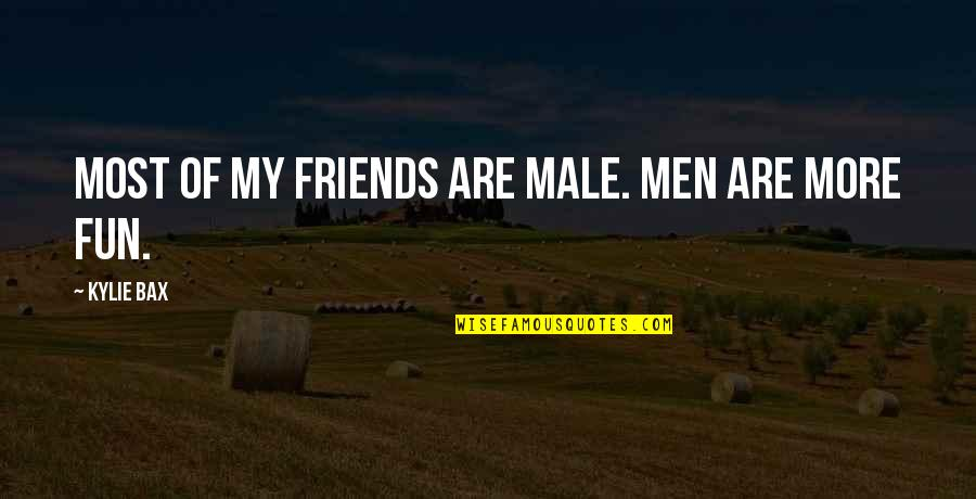 Fun Best Friends Quotes By Kylie Bax: Most of my friends are male. Men are