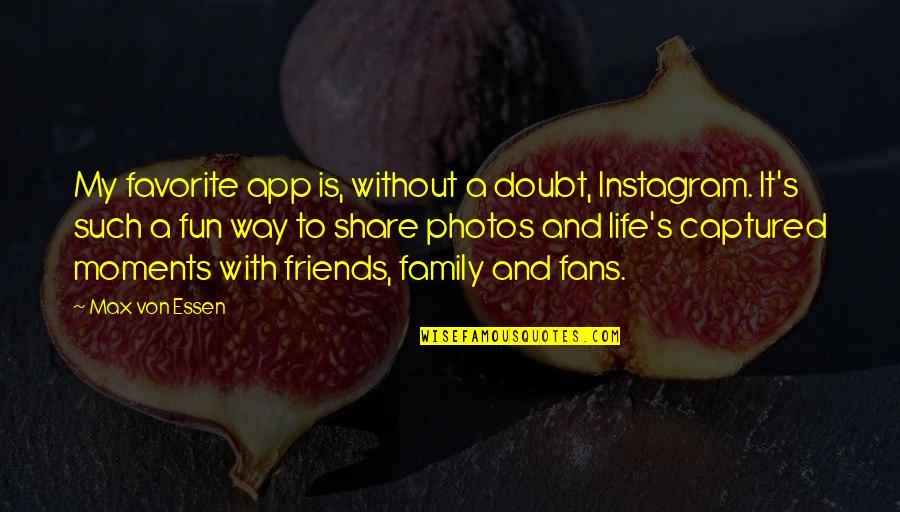 Fun Best Friends Quotes By Max Von Essen: My favorite app is, without a doubt, Instagram.