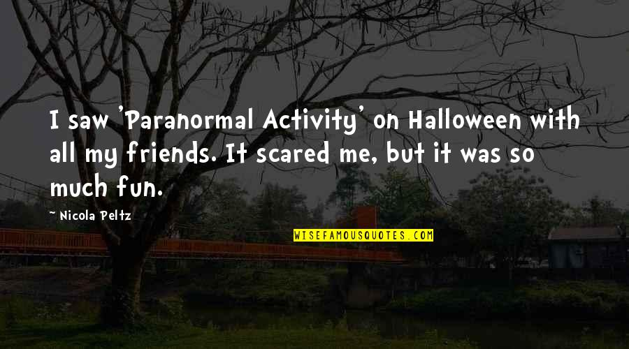 Fun Best Friends Quotes By Nicola Peltz: I saw 'Paranormal Activity' on Halloween with all
