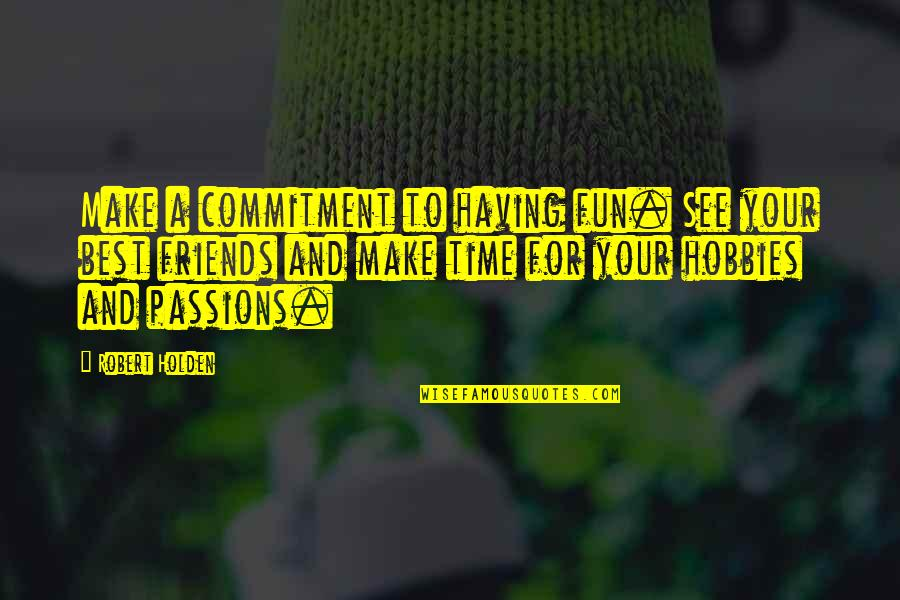 Fun Best Friends Quotes By Robert Holden: Make a commitment to having fun. See your