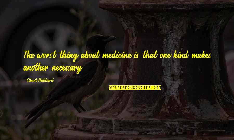 Fun Burger Quotes By Elbert Hubbard: The worst thing about medicine is that one