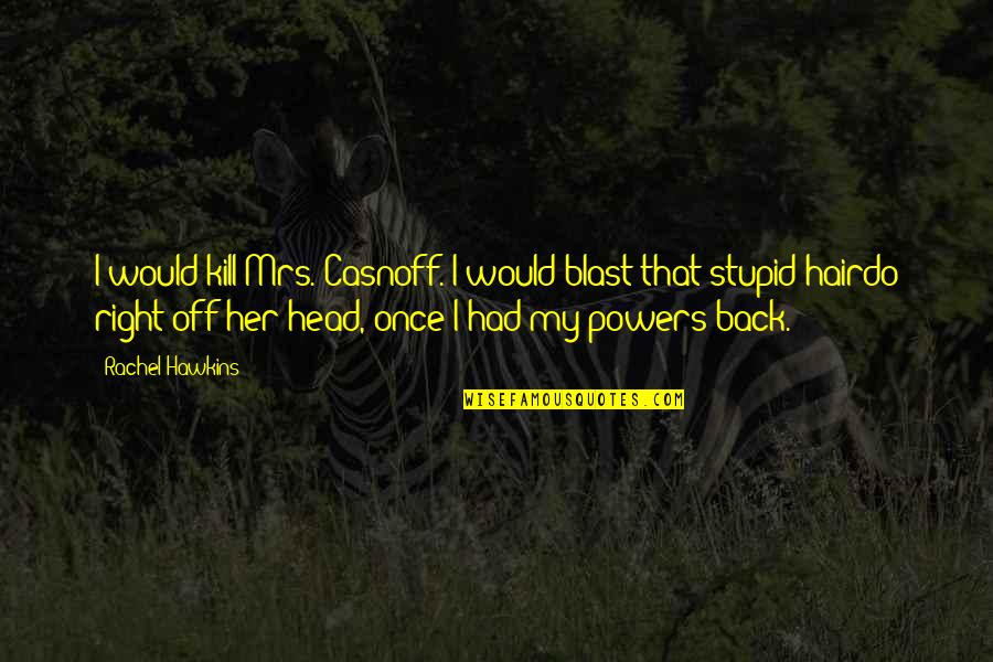 Fun Burger Quotes By Rachel Hawkins: I would kill Mrs. Casnoff. I would blast