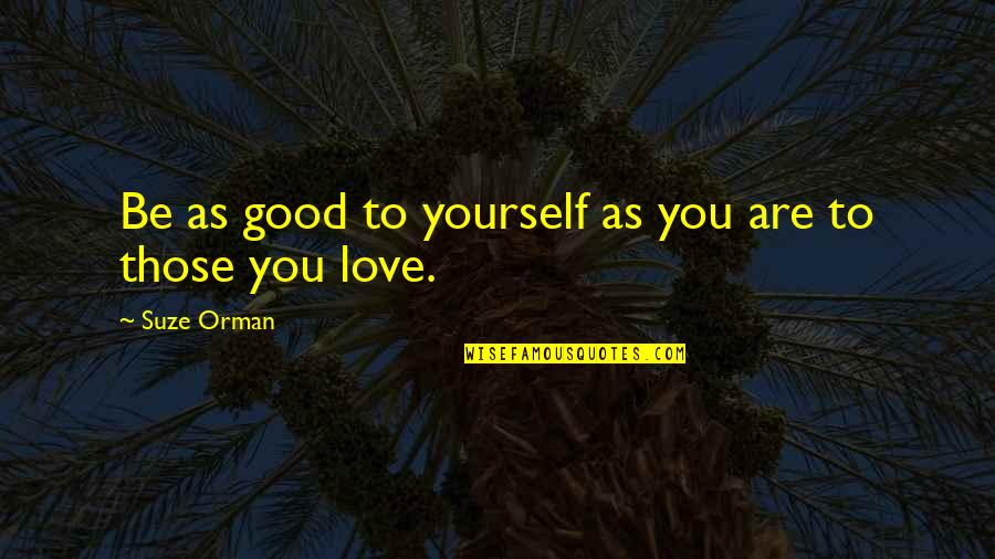 Fun Burger Quotes By Suze Orman: Be as good to yourself as you are