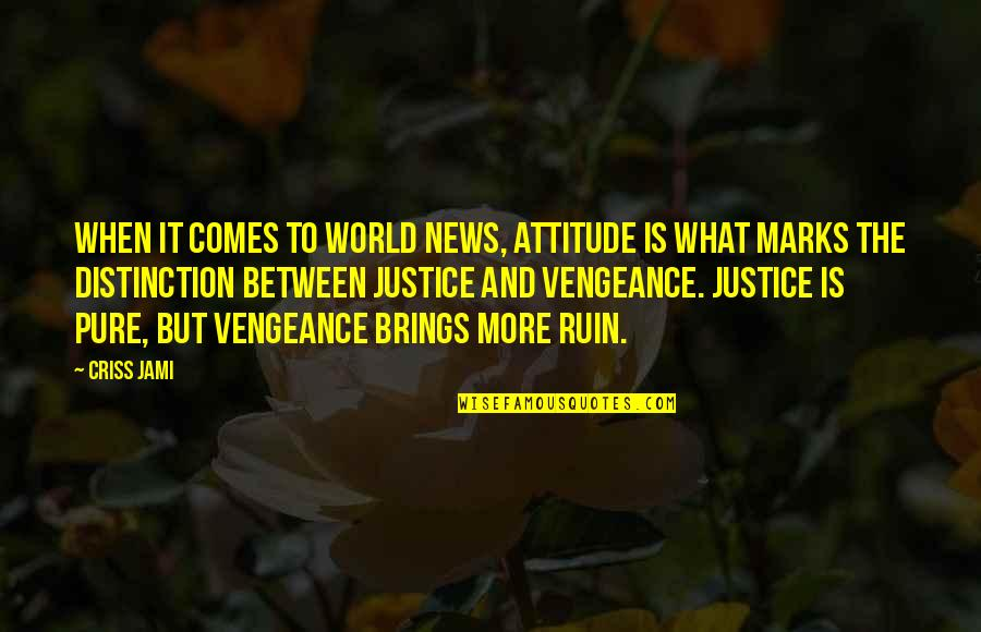 Fun Family Vacation Quotes By Criss Jami: When it comes to world news, attitude is