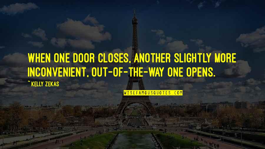 Fun Family Vacation Quotes By Kelly Zekas: When one door closes, another slightly more inconvenient,