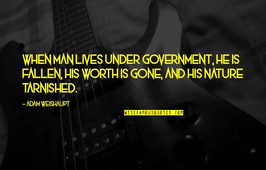 Fun Gaelic Quotes By Adam Weishaupt: When man lives under government, he is fallen,