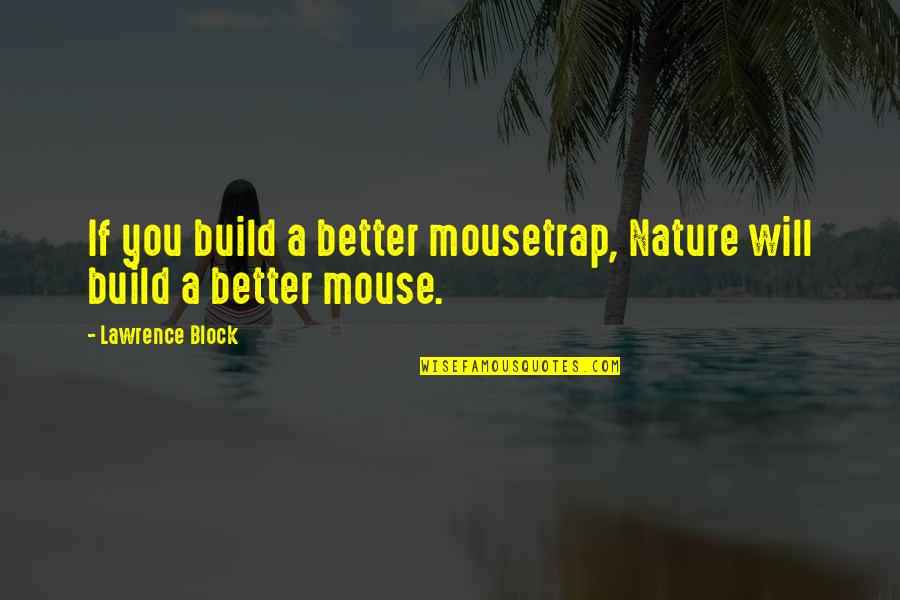 Fun Gaelic Quotes By Lawrence Block: If you build a better mousetrap, Nature will