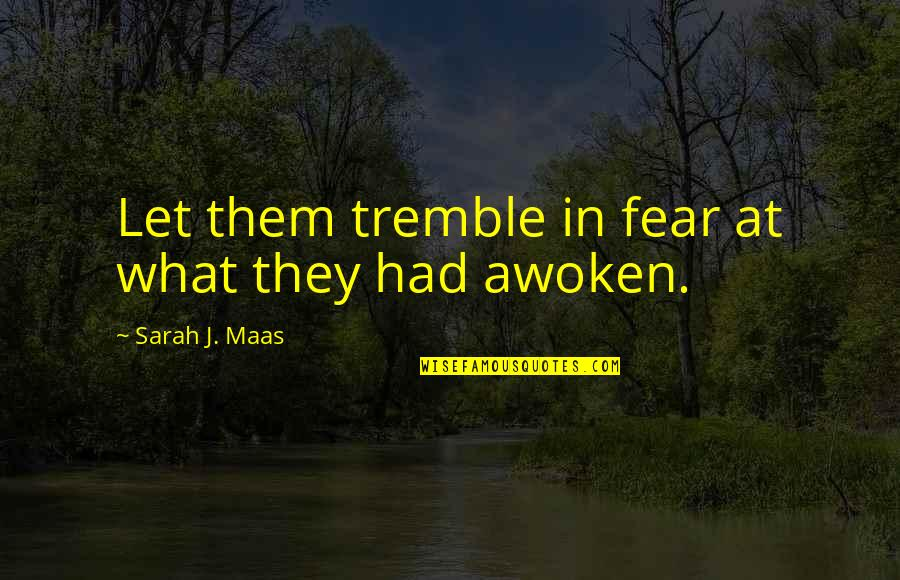 Fun Home Book Quotes By Sarah J. Maas: Let them tremble in fear at what they