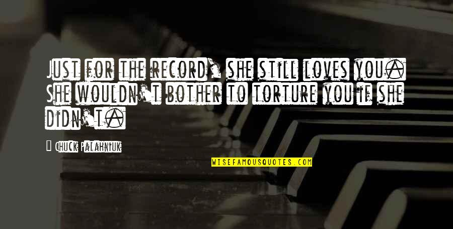 Fun Lovin Criminals Quotes By Chuck Palahniuk: Just for the record, she still loves you.