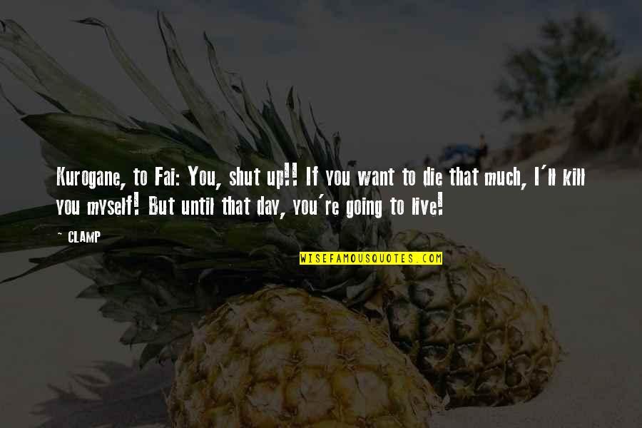 Fun Lovin Criminals Quotes By CLAMP: Kurogane, to Fai: You, shut up!! If you