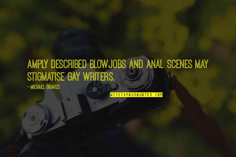 Fun Lovin Criminals Quotes By Michael Graves: Amply described blowjobs and anal scenes may stigmatise