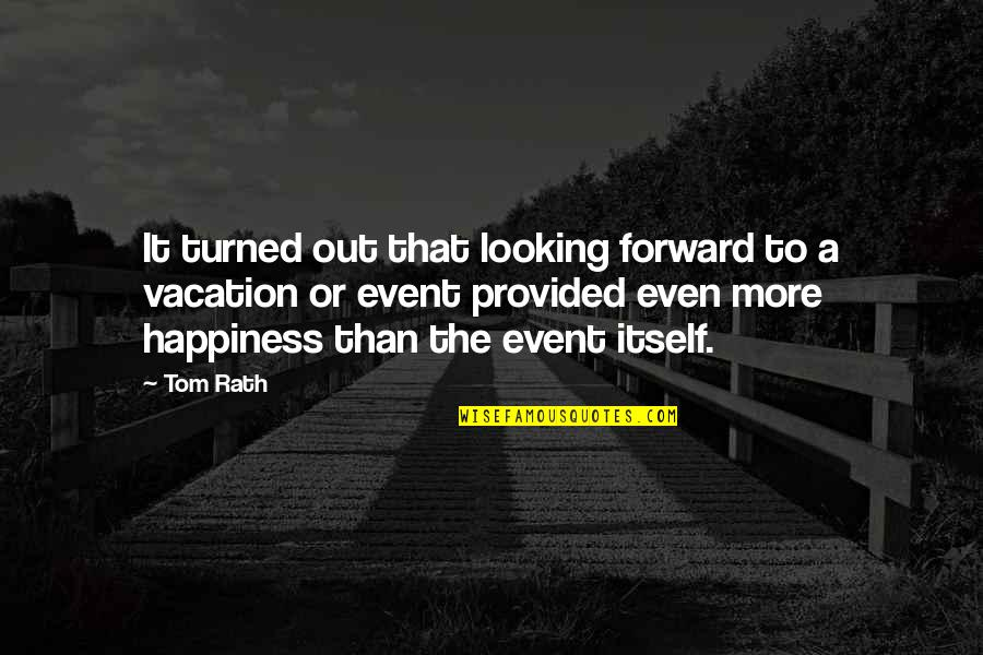 Fun Lovin Criminals Quotes By Tom Rath: It turned out that looking forward to a