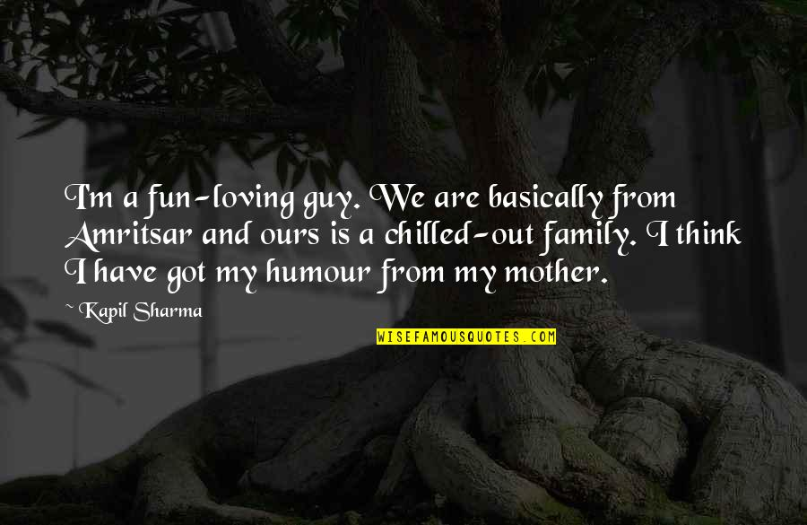 Fun Loving Guy Quotes By Kapil Sharma: I'm a fun-loving guy. We are basically from