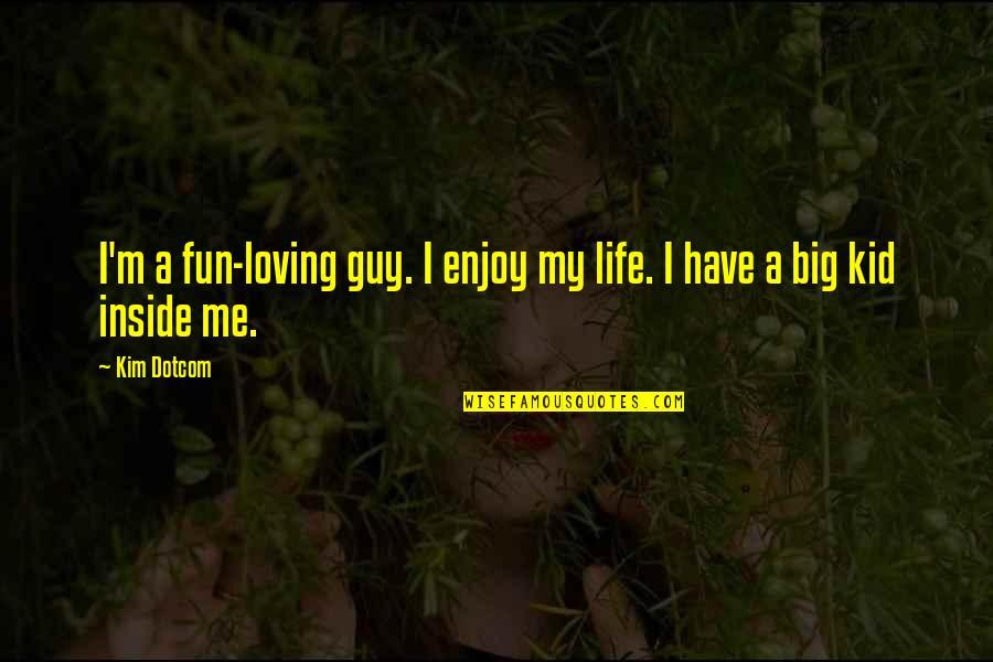 Fun Loving Guy Quotes By Kim Dotcom: I'm a fun-loving guy. I enjoy my life.