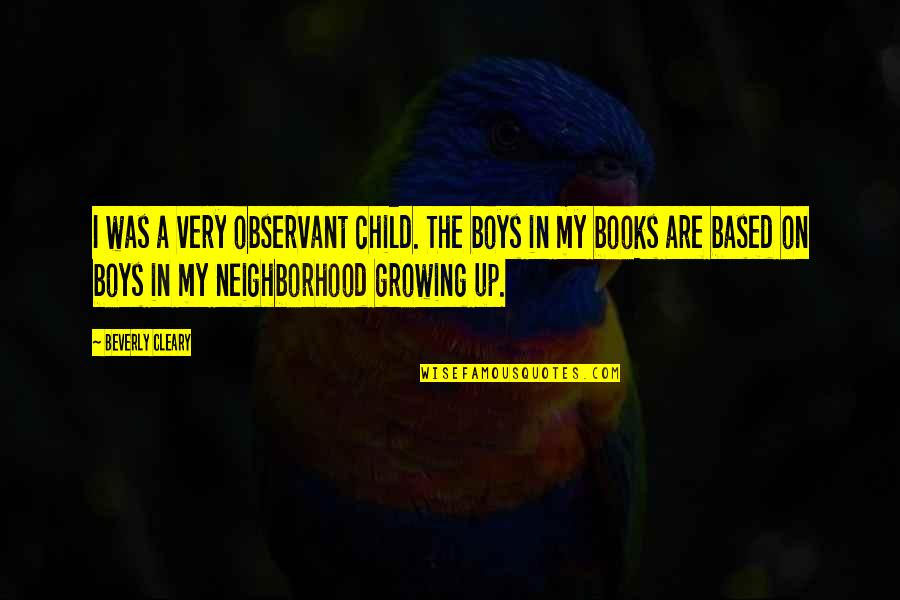 Fun Loving Inspirational Quotes By Beverly Cleary: I was a very observant child. The boys