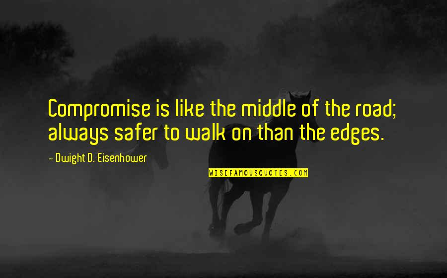Fun Loving Inspirational Quotes By Dwight D. Eisenhower: Compromise is like the middle of the road;