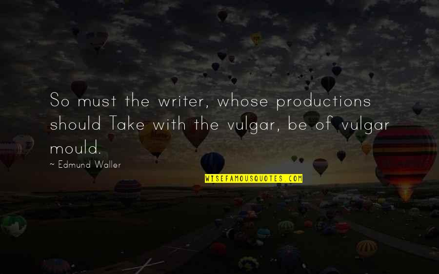 Fun Loving Inspirational Quotes By Edmund Waller: So must the writer, whose productions should Take