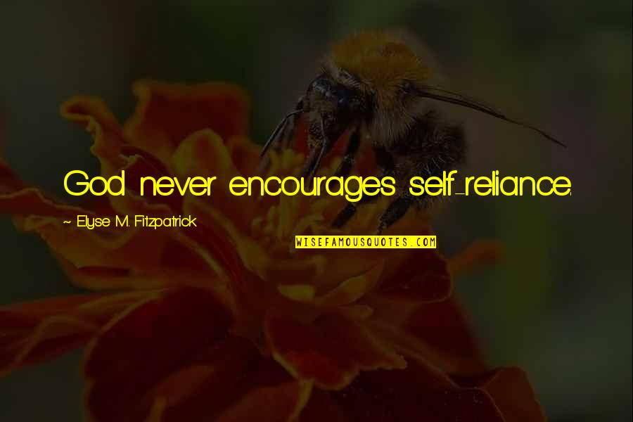 Fun Loving Inspirational Quotes By Elyse M. Fitzpatrick: God never encourages self-reliance.