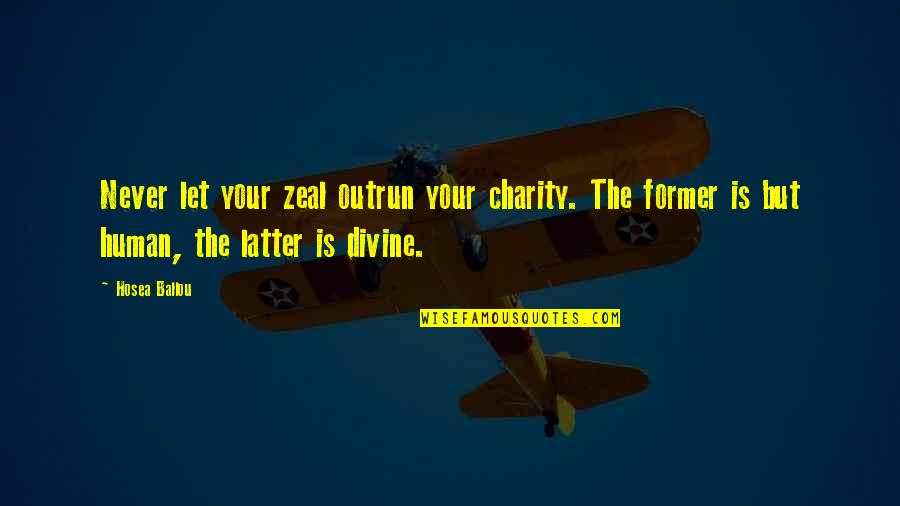 Fun Loving Inspirational Quotes By Hosea Ballou: Never let your zeal outrun your charity. The