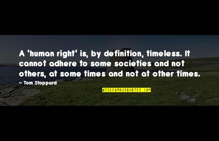 Fun Loving Inspirational Quotes By Tom Stoppard: A 'human right' is, by definition, timeless. It