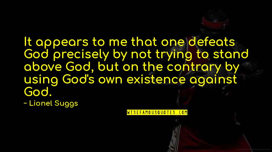 Fun Proverbs Quotes By Lionel Suggs: It appears to me that one defeats God