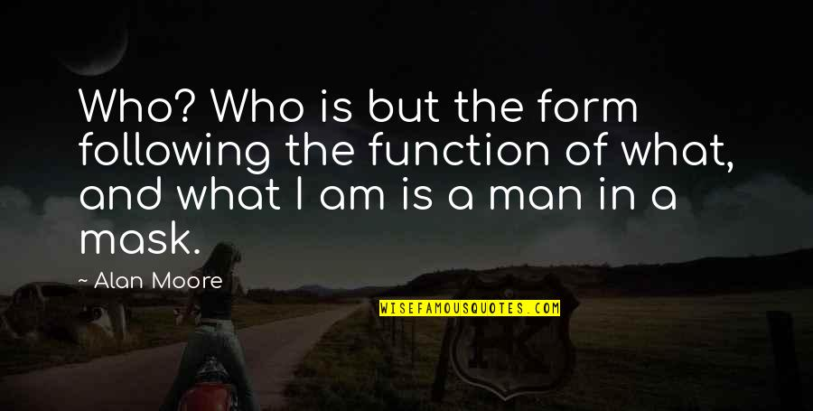 Function Of Quotes By Alan Moore: Who? Who is but the form following the