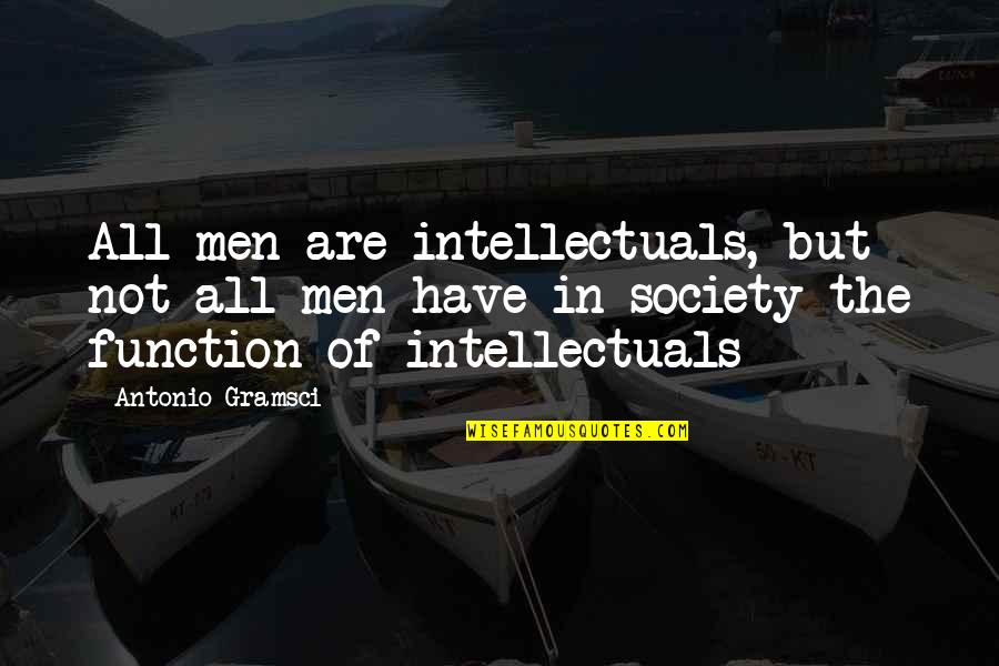 Function Of Quotes By Antonio Gramsci: All men are intellectuals, but not all men