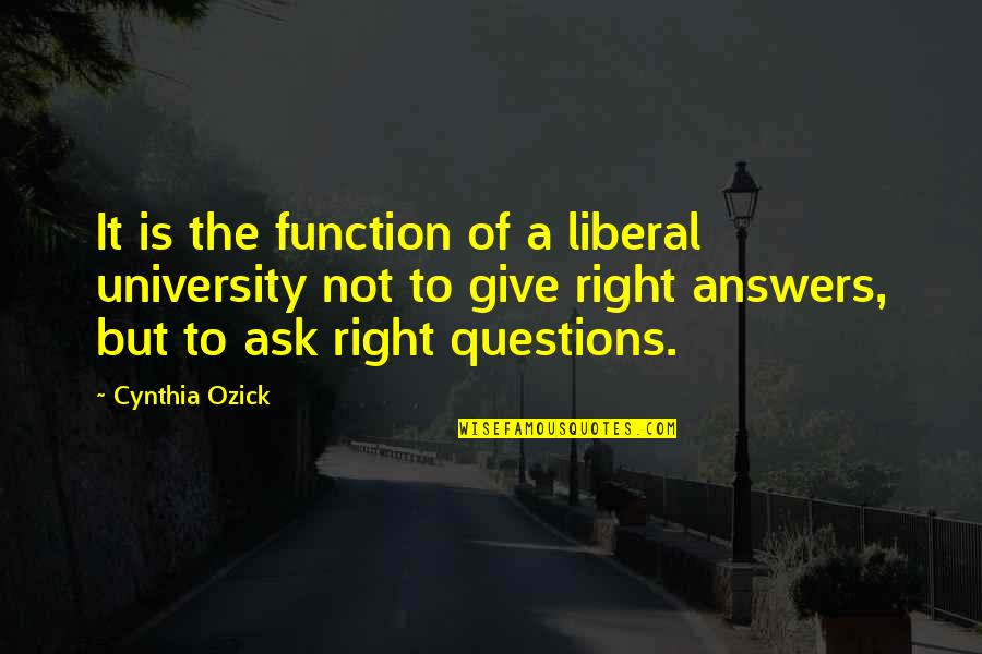 Function Of Quotes By Cynthia Ozick: It is the function of a liberal university