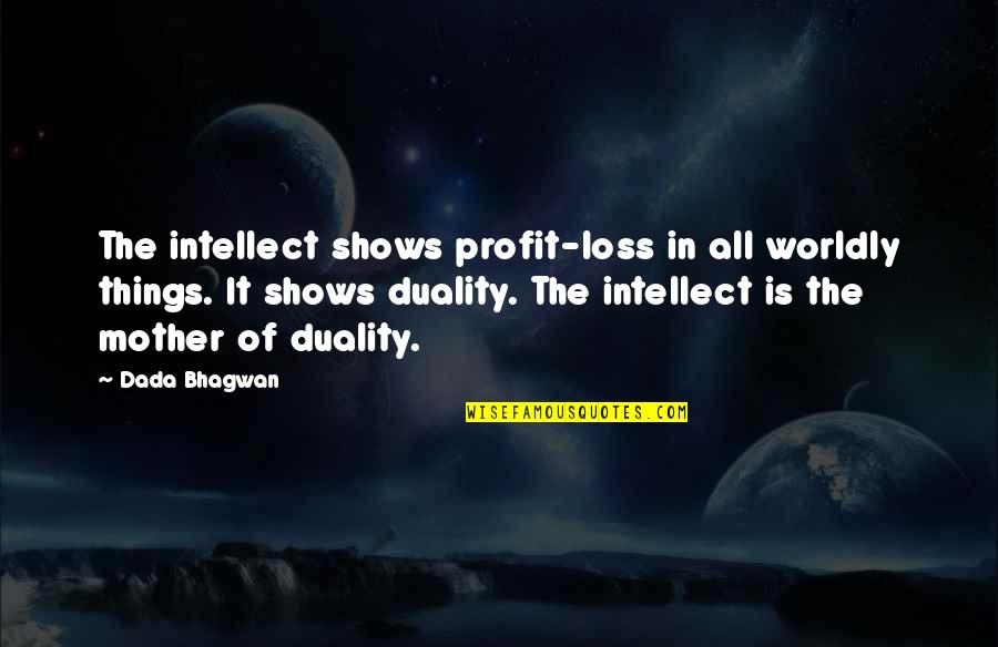 Function Of Quotes By Dada Bhagwan: The intellect shows profit-loss in all worldly things.