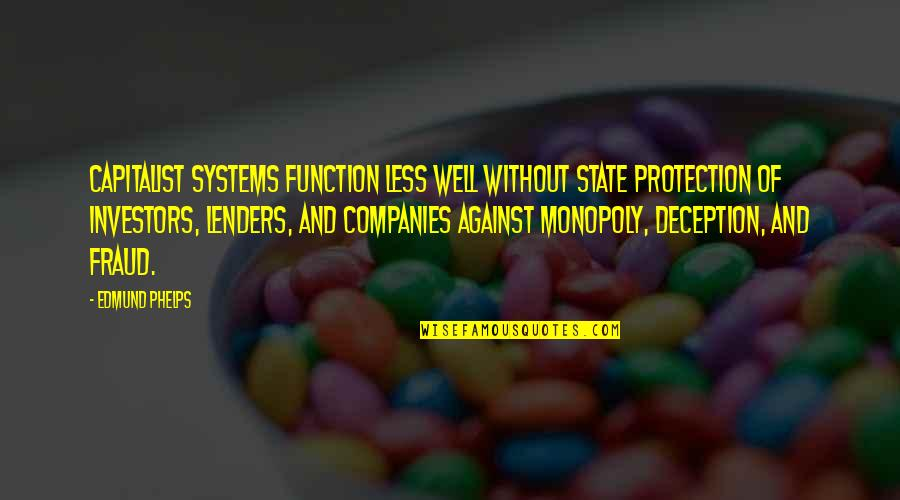 Function Of Quotes By Edmund Phelps: Capitalist systems function less well without state protection