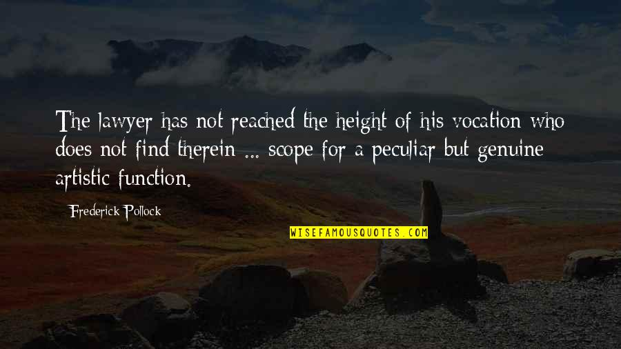 Function Of Quotes By Frederick Pollock: The lawyer has not reached the height of