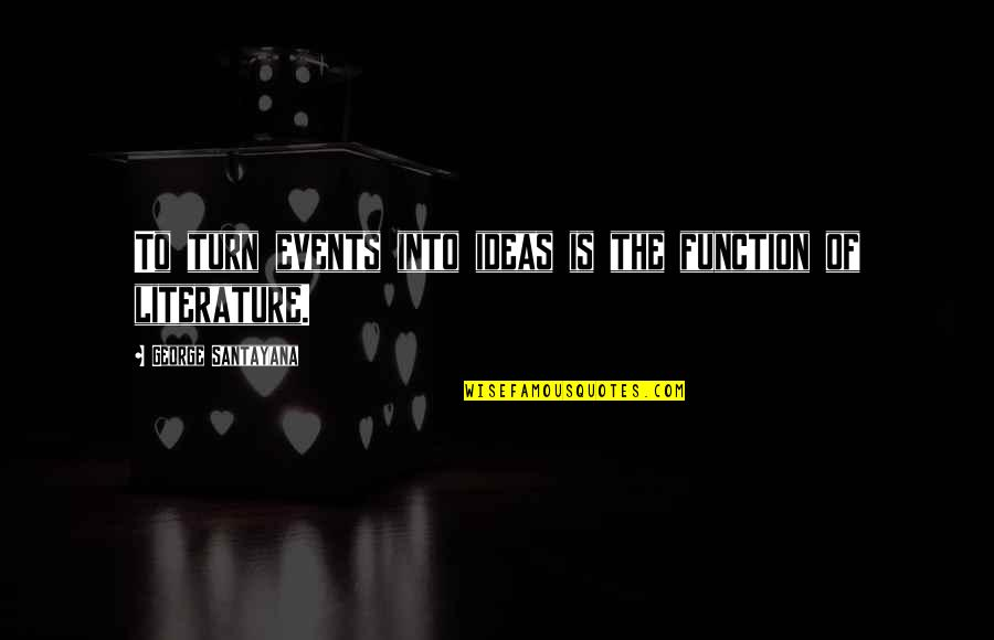 Function Of Quotes By George Santayana: To turn events into ideas is the function