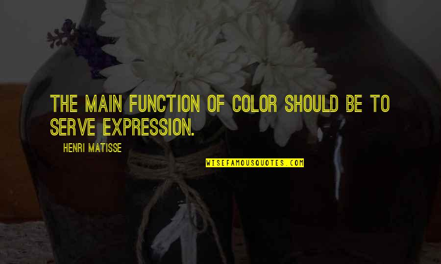 Function Of Quotes By Henri Matisse: The main function of color should be to