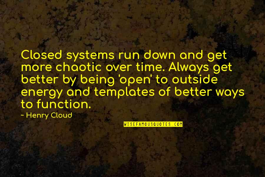 Function Of Quotes By Henry Cloud: Closed systems run down and get more chaotic